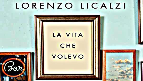 La-vita-che-volevo_lorenzo-licalzi_evidenza